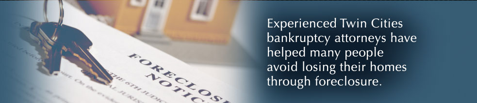 Experienced Twin Cities bankruptcy attorneys have helped many people avoid losing their homes through foreclosure.
