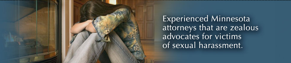 Experienced Minnesota attorneys that are zealous advocates for victims of sexual harassment.